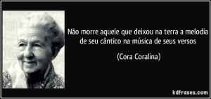frase-nao-morre-aquele-que-deixou-na-terra-a-melodia-de-seu-cantico-na-musica-de-seus-versos-cora-coralina-99167