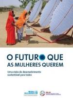 O futuro que as mulheres querem (uma visão do desenvolvimento sustentável para todos)